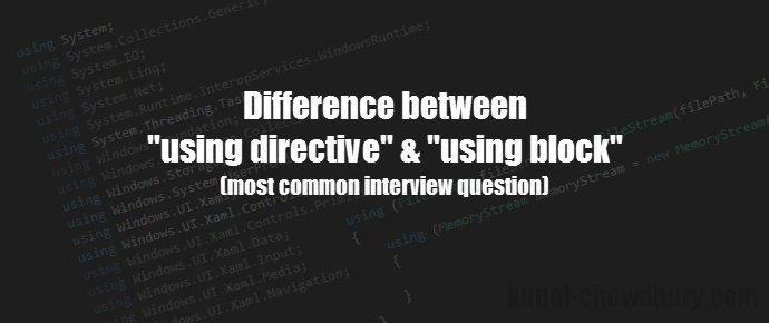 "Interview Question: What is the difference between ""using directives"" and ""using block"" (www.kunal-chowdhury.com)"