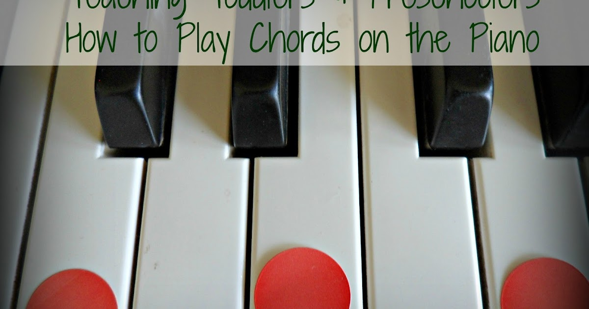 Teaching Toddlers Preschoolers How To Play Chords On The Piano
