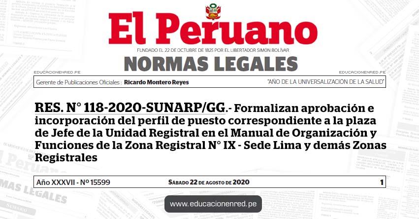 RES. N° 118-2020-SUNARP/GG.- Formalizan aprobación e incorporación del perfil de puesto correspondiente a la plaza de Jefe de la Unidad Registral en el Manual de Organización y Funciones de la Zona Registral N° IX - Sede Lima y demás Zonas Registrales