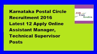 Karnataka Postal Circle Recruitment 2016 Latest 12 Apply Online Assistant Manager, Technical Supervisor Posts