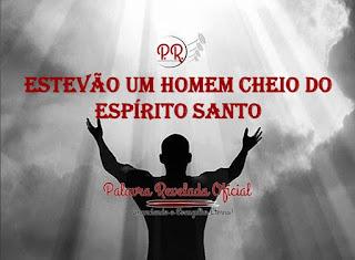 ESTEVÃO UM HOMEM CHEIO DO ESPIRITO SANTO