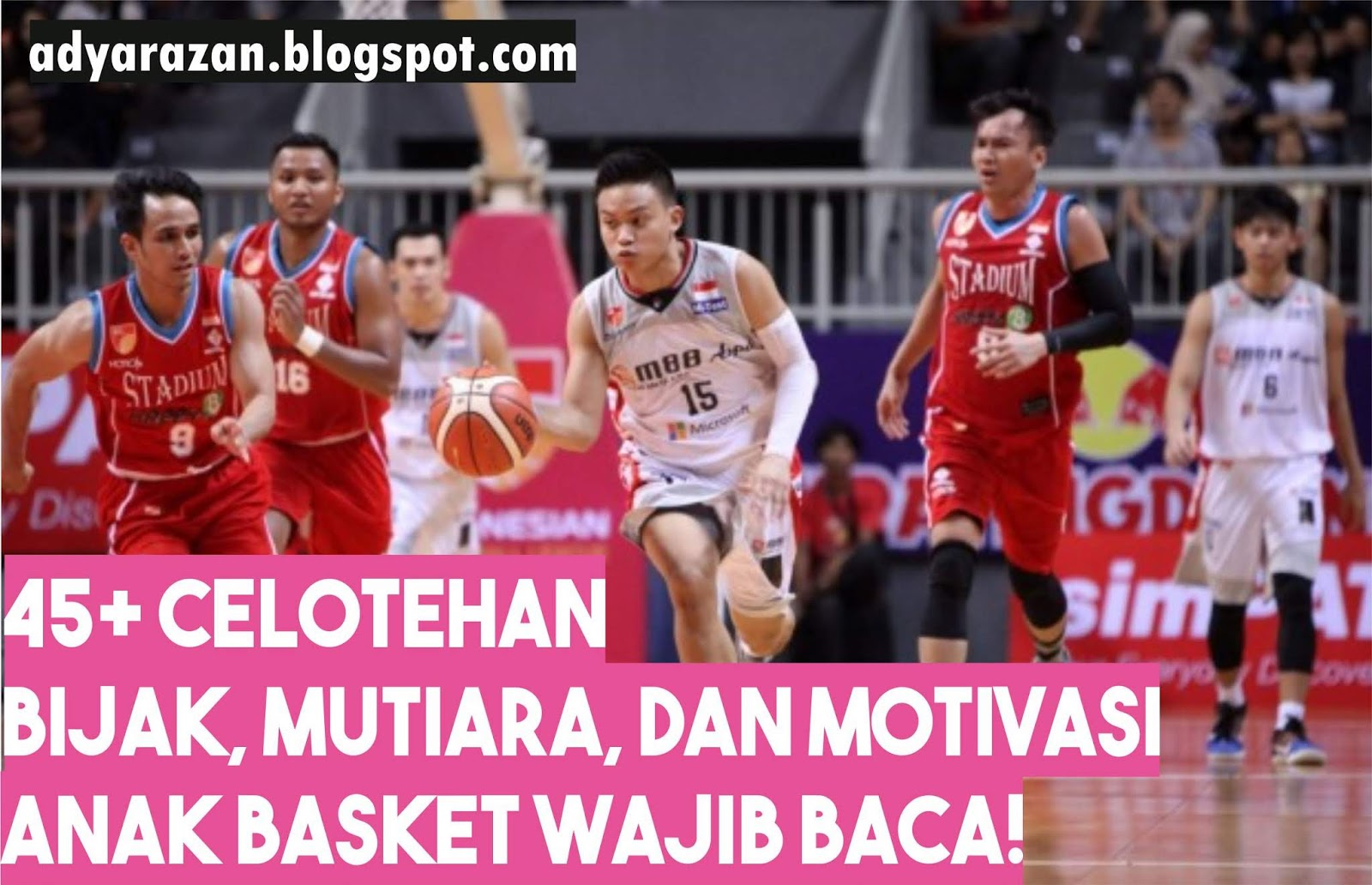45 Celotehan Bijak Mutiara Dan Motivasi Anak Basket Adya Razan