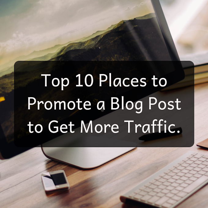 Top 10 Places to Promote a Blog Post to Get More Traffic