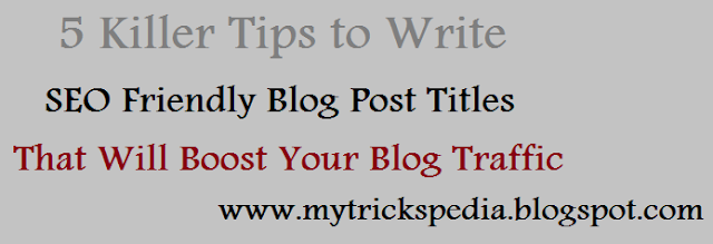 5 Killer Tips to Write SEO Friendly Blog Post Titles that will boost your blog traffic
