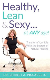 Healthy, Lean & Sexy...At Any Age!: Transform Your Life With The Secrets of Natural Healing - Shirley Piccarreto