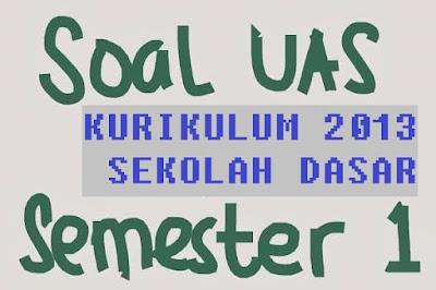 Soal UAS atau PAS Semester 1 Kurikulum 2013