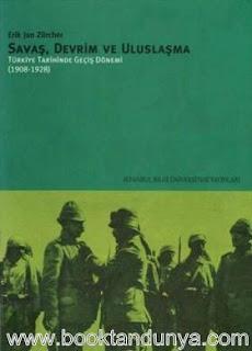 Erik Jan Zürcher - Savaş, Devrim Ve Uluslaşma - Türkiye Tarihinde Geçiş Dönemi (1908 - 1928)