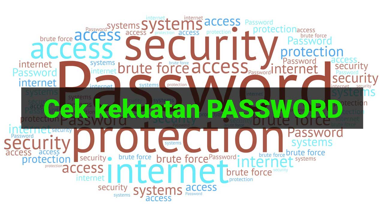 cek kekuatan dan keamanan password kata sandi