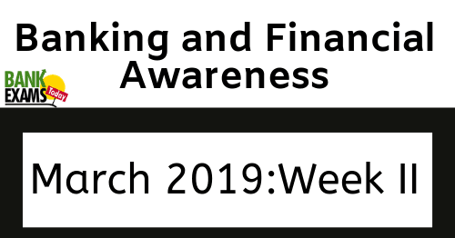 Banking and Financial Awareness March 2019: Week II
