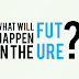 What Will Happen In The Future?