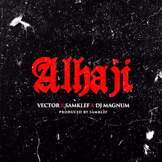Vector x Samklef x DJ Magnum - Alhaji