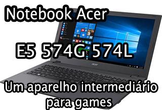 O notebook Acer E5 574G 574L é bom, compensa, vale a pena, análise, review