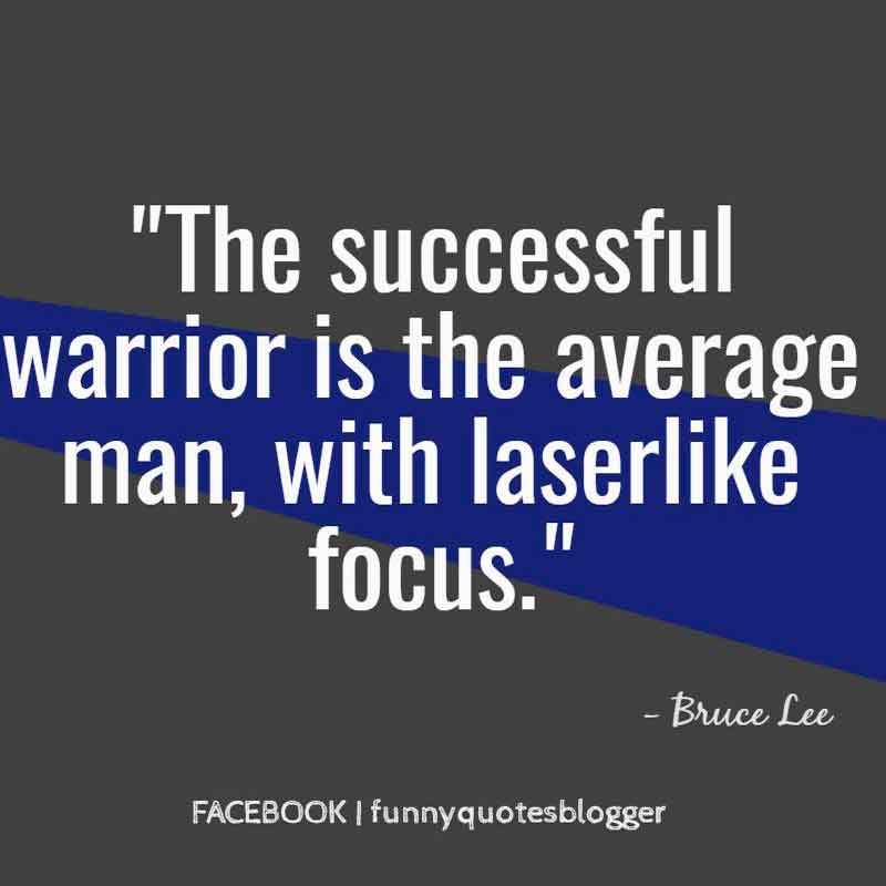 The successful warrior is the average man, with laser like focus, Motivational Quote from Bruce Lee