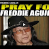 "PRAY FOR FREDDIE AGUILAR ""IPAGDASAL NATIN SI KA-FREDDIE AGUILAR"""