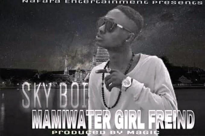 MUSIC: SKYBOI MAMIWATER GIRL FRIEND