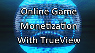 Monetize Online Games with TrueView and AdSense