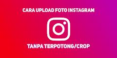Cara Paling Gampang Upload Foto IG Tanpa Ter-Crop / Terpotong