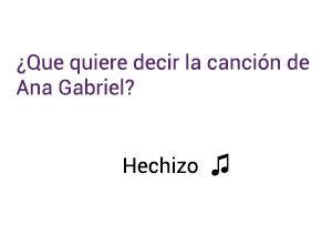 Significado de la canción Hechizo Ana Gabriel.