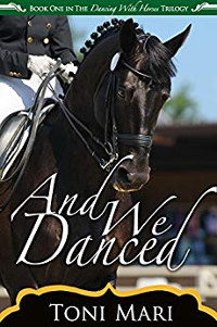 And We Danced (Dancing With Horses Book 1) by Toni Mari
