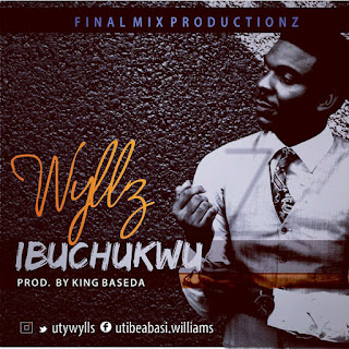 Download: Wyllz - Ibuchukwu [MP3]