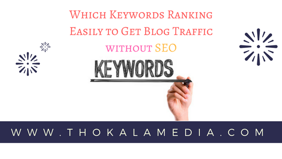 Which Keywords Ranking Easily to Get Blog Traffic without SEO