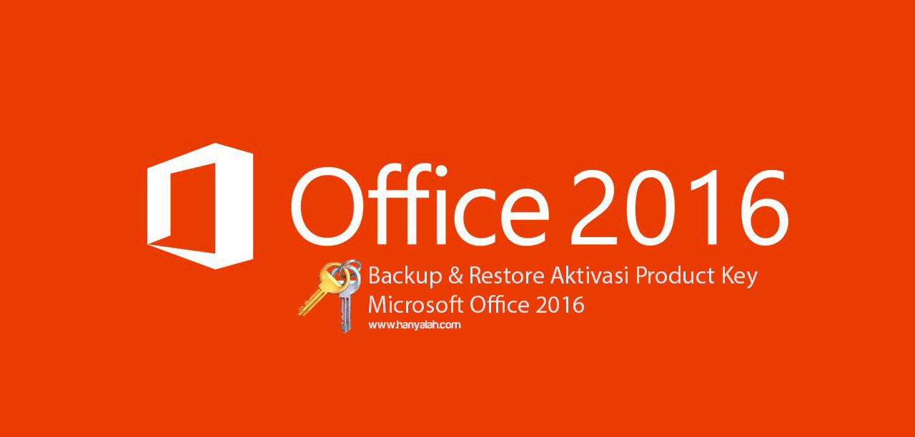 Mudahnya Backup dan Restore Product Key Microsoft Office 2016