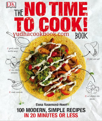 The No Time To Cook! Book : 100 Modern, Simple Recipes In 20 Minutes Or Less