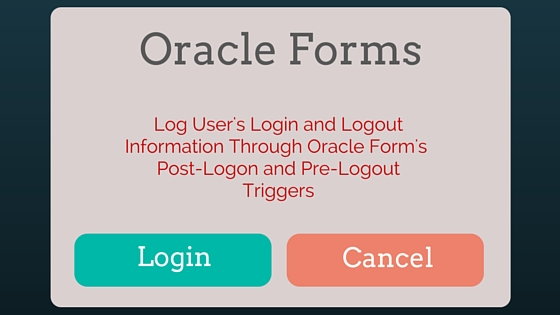 Track user login logout activity in Oracle Forms