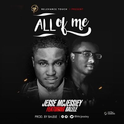 Gospel Song; Jesse Mcjesseiy Ft. Balele – All Of Me