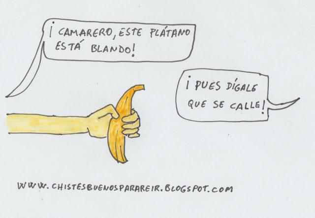 -¡Camarero, este plátano está blando!-¡Pues dígale que se calle!