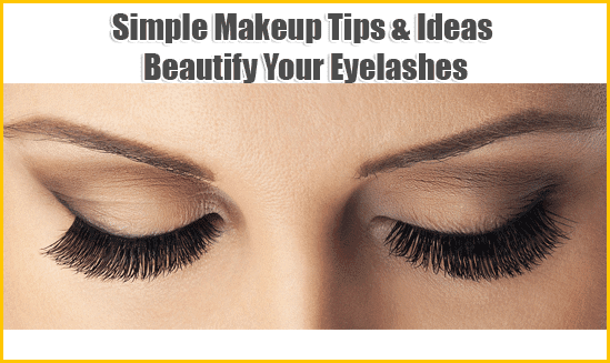 Simple Makeup Tips & Ideas: Beautify Your Eyelashes