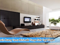 Desain ruang tamu minimalis tanpa sofa tapi elegan