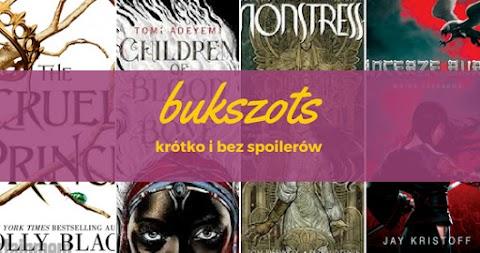 [bukszots] The Cruel Prince, Children of Blood and Bone, Monstressa, Tancerze burzy