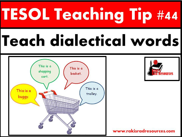 TESOL Teaching Tip #44 - Teach dialectical words to esl and ell students. The way we speak turns into the way our students speak, but the way we speak may not be the way everybody speaks. Taking time to teach our students about different dialects of English can help make them stronger students. Find more specific information on my blog - Raki's Rad Resources.
