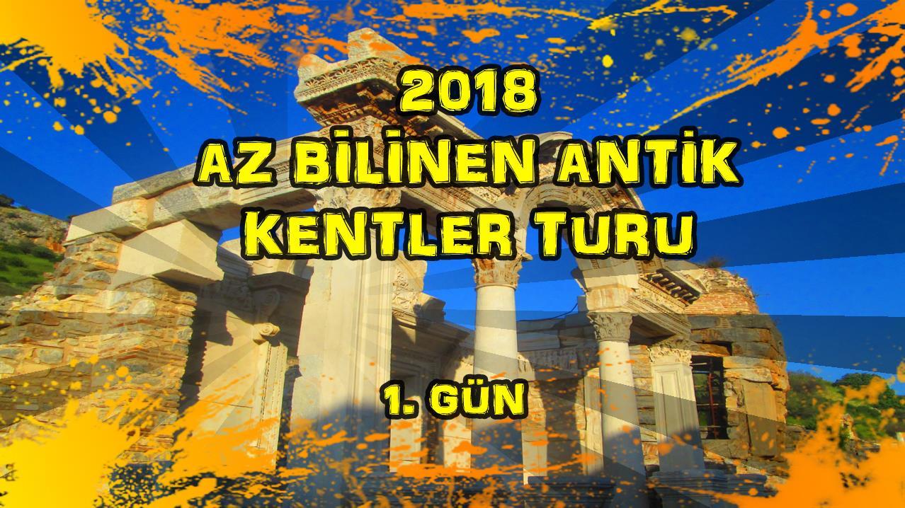 2018/04/21 Az Bilinen Antik Kentler Turu 1.Gün Tepeköy - Pamucak
