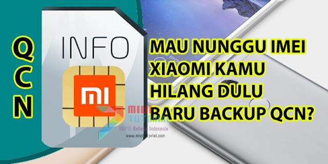 Sudahkan Kamu Membackup File Penting QCN di Smartphone Xiaomi? Apa Fungsi QCN dan Bagaimana Cara Backupnya? Simak Tutorial Berikut Ini