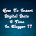 How To Insert Digital Date & Time In Blogger ?
