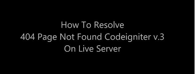 Mengatasi Eror 404 Codeigniter Pada Live Server