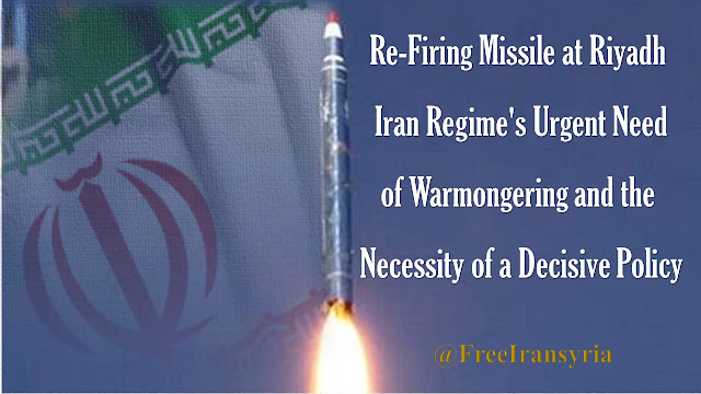 Re-Firing Missile at Riyadh, Iran Regime's Urgent Need of Warmongering and the Necessity of a Decisive Policy