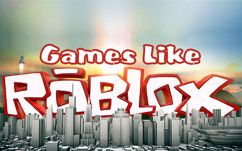 roblox,games like roblox,building games
