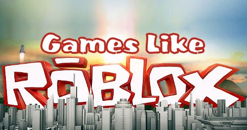 Games Like Roblox: Build Your Own Virtual Worlds - Find ...