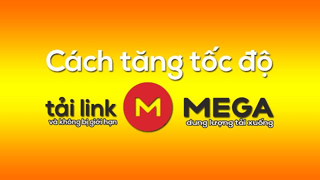 Cách tăng tốc độ tải Link Mega.nz và không bị giới hạn dung lượng tải xuống