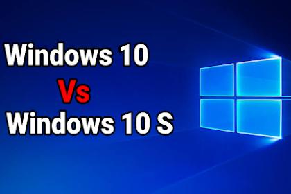 Perbedaan Antara Windows 10 Dengan Windows 10S