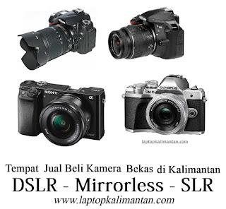 Tempat Jual beli Kamera Bekas - Mirrorless - DSLR di Kalimantan