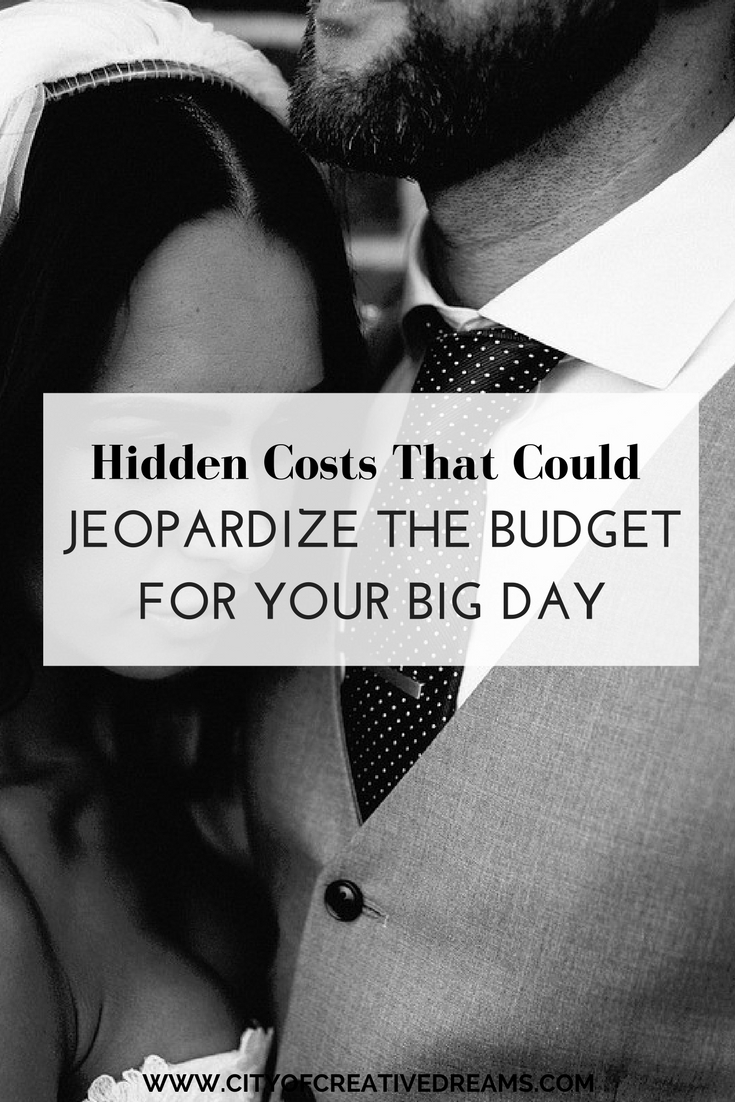 Hidden Costs That Could Jeopardize The Budget For Your Big Day | City of Creative Dreams