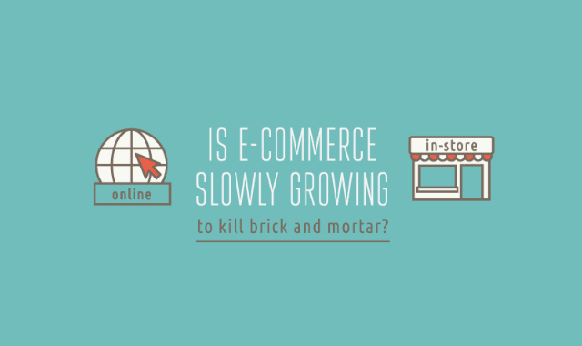 Is E-commerce Slowly Growing To Kill Brick And Mortar?