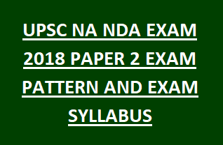 UPSC NA NDA EXAM 2018 PAPER 2 EXAM PATTERN AND EXAM SYLLABUS