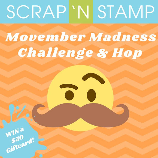 Scrap'n Stamp Movember Blog Hop and giveaway!