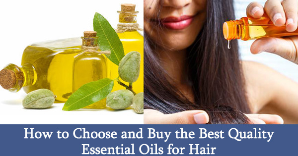 How to Choose and Buy the Best Quality Essential Oils for Hair