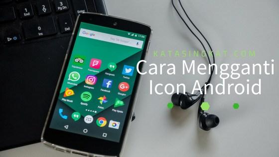 2 Cara Mengganti Dan Memperindah Tampilan Icon Android